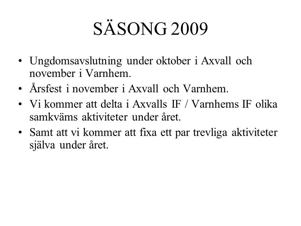 SÄSONG 2009 Ungdomsavslutning under oktober i Axvall och november i Varnhem. Årsfest i november i Axvall och Varnhem. Vi kommer att delta i Axvalls IF