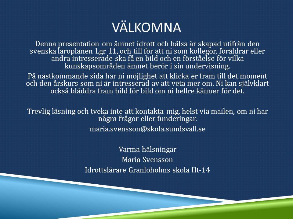 VÄLKOMNA Denna presentation om ämnet idrott och hälsa är skapad utifrån den svenska läroplanen Lgr 11, och till för att ni som kollegor, föräldrar ell