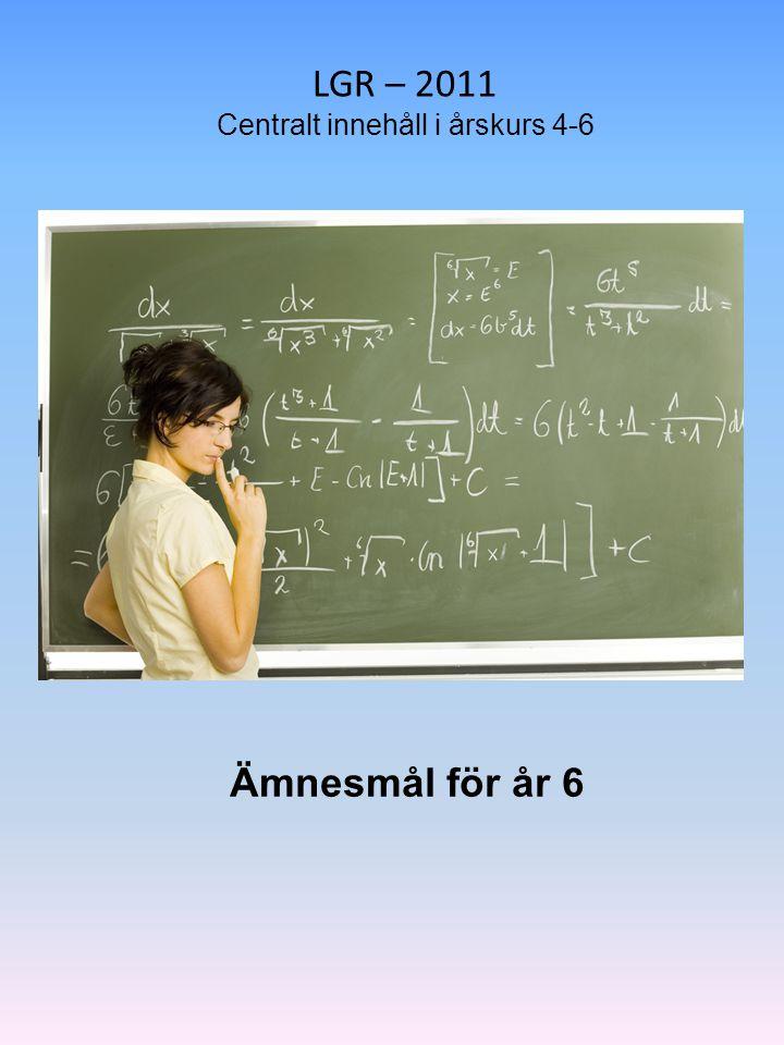 LGR – 2011 Centralt innehåll i årskurs 4-6 Ämnesmål för år 6