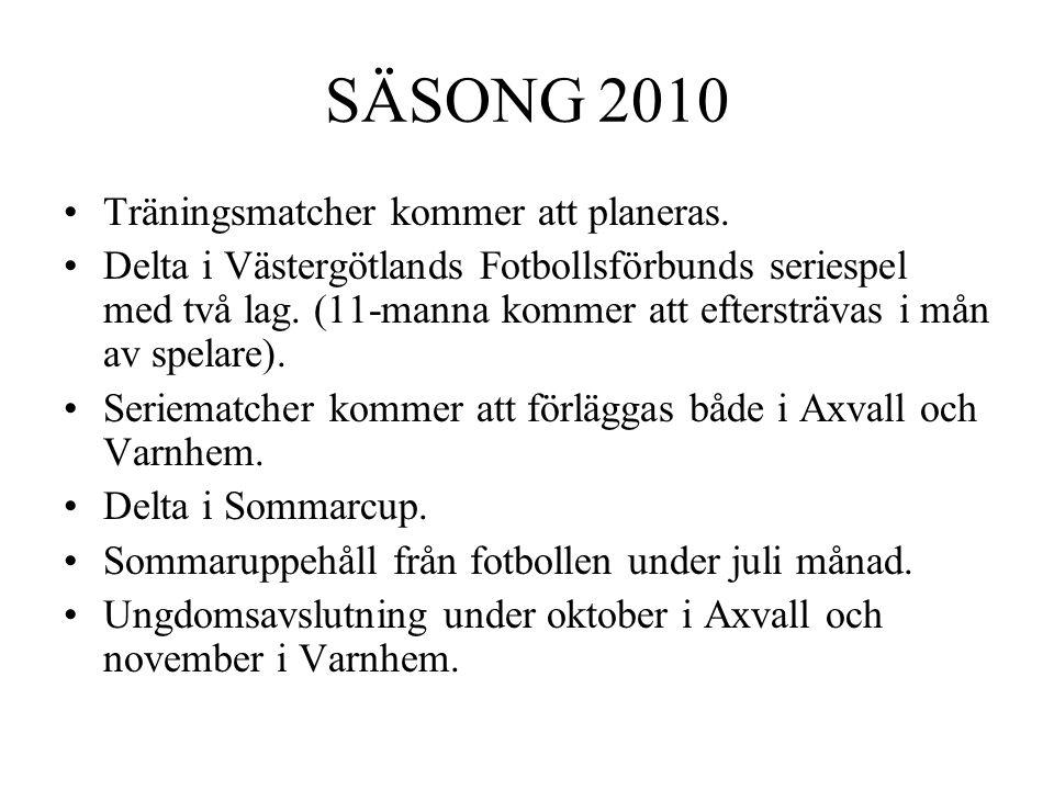 SÄSONG 2010 Träningsmatcher kommer att planeras. Delta i Västergötlands Fotbollsförbunds seriespel med två lag. (11-manna kommer att eftersträvas i må
