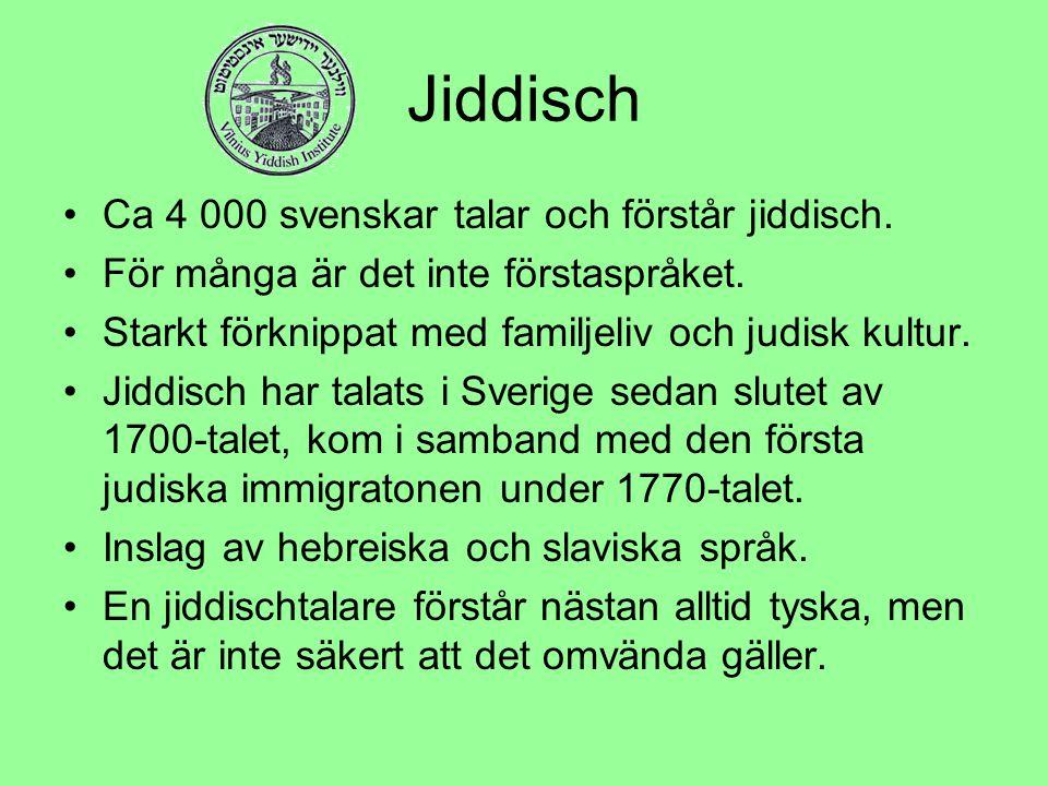 Jiddisch Ca 4 000 svenskar talar och förstår jiddisch. För många är det inte förstaspråket. Starkt förknippat med familjeliv och judisk kultur. Jiddis