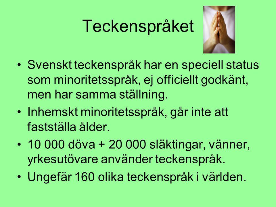 Teckenspråket Svenskt teckenspråk har en speciell status som minoritetsspråk, ej officiellt godkänt, men har samma ställning. Inhemskt minoritetsspråk