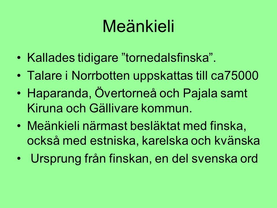 """Meänkieli Kallades tidigare """"tornedalsfinska"""". Talare i Norrbotten uppskattas till ca75000 Haparanda, Övertorneå och Pajala samt Kiruna och Gällivare"""