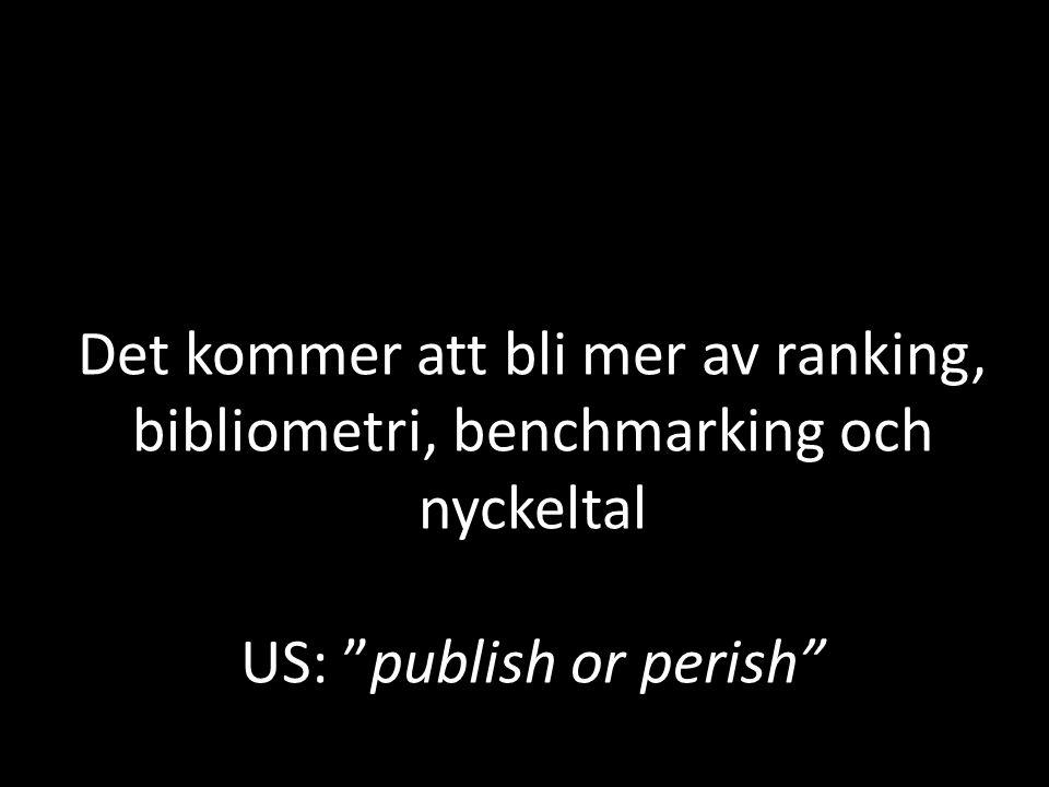 """Det kommer att bli mer av ranking, bibliometri, benchmarking och nyckeltal US: """"publish or perish"""""""