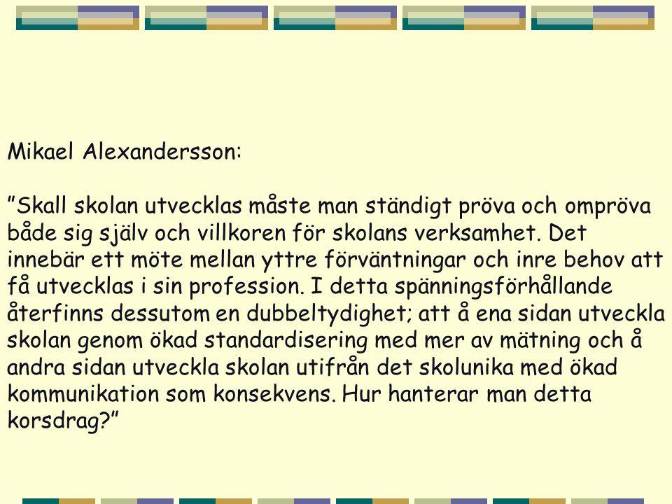 """Mikael Alexandersson: """"Skall skolan utvecklas måste man ständigt pröva och ompröva både sig själv och villkoren för skolans verksamhet. Det innebär et"""