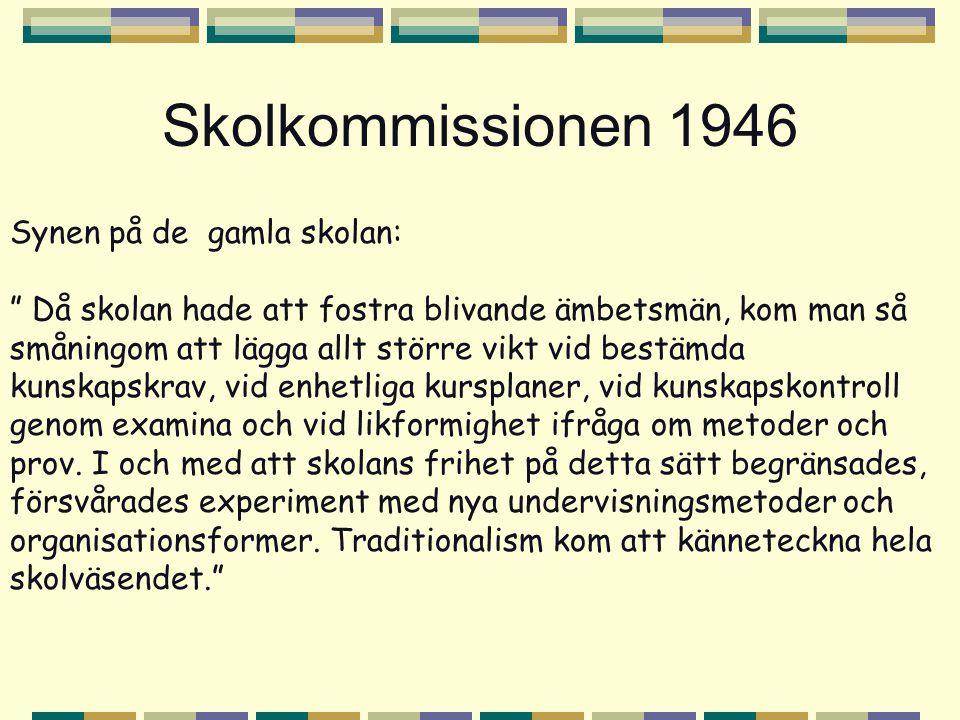 """Skolkommissionen 1946 Synen på de gamla skolan: """" Då skolan hade att fostra blivande ämbetsmän, kom man så småningom att lägga allt större vikt vid be"""