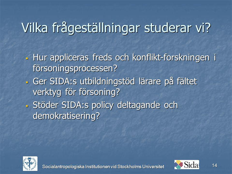 Socialantropologiska Institutionen vid Stockholms Universitet 14 Vilka frågeställningar studerar vi.