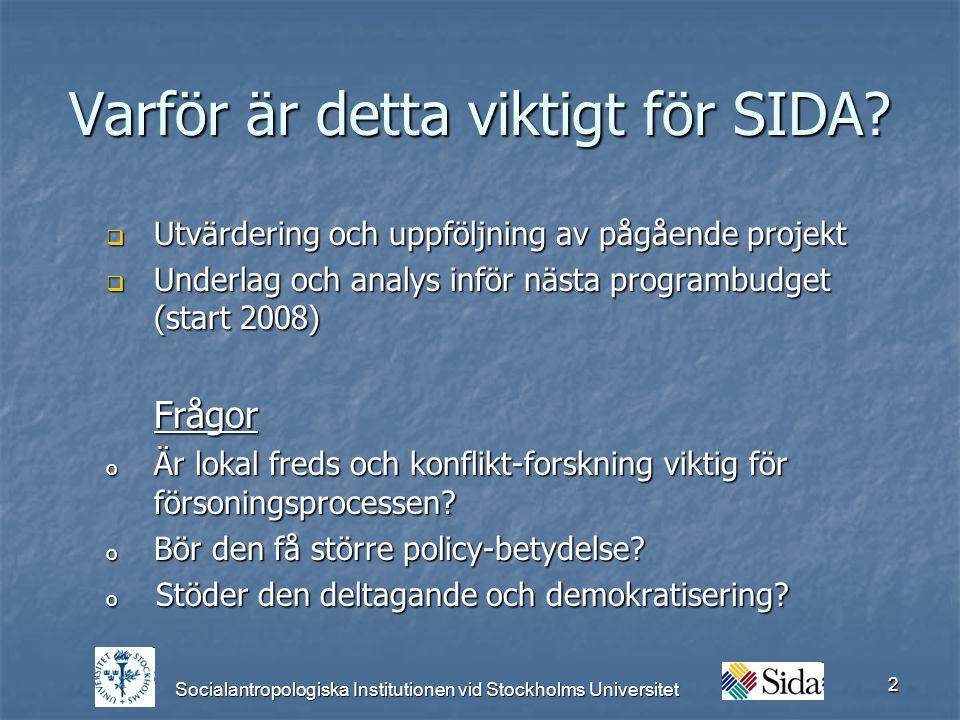 Socialantropologiska Institutionen vid Stockholms Universitet 2 Varför är detta viktigt för SIDA.