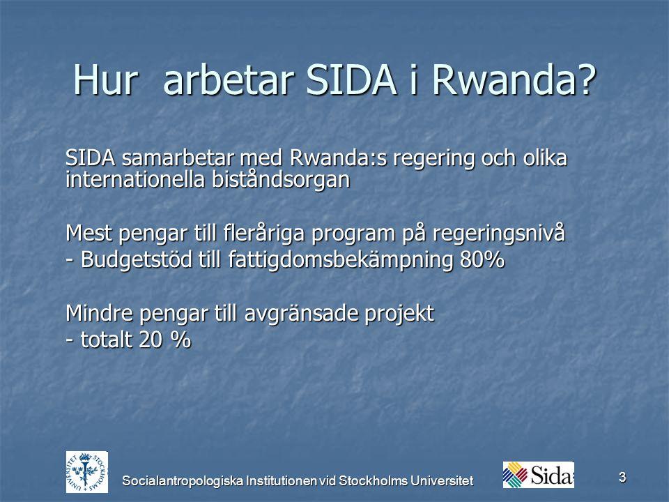 Socialantropologiska Institutionen vid Stockholms Universitet 3 Hur arbetar SIDA i Rwanda.