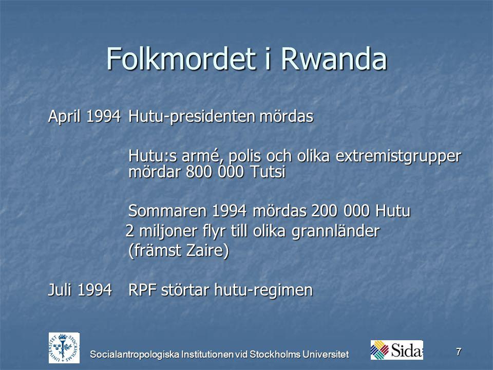 Socialantropologiska Institutionen vid Stockholms Universitet 7 Folkmordet i Rwanda April 1994Hutu-presidenten mördas Hutu:s armé, polis och olika extremistgrupper mördar 800 000 Tutsi Sommaren 1994 mördas 200 000 Hutu 2 miljoner flyr till olika grannländer 2 miljoner flyr till olika grannländer (främst Zaire) Juli 1994RPF störtar hutu-regimen