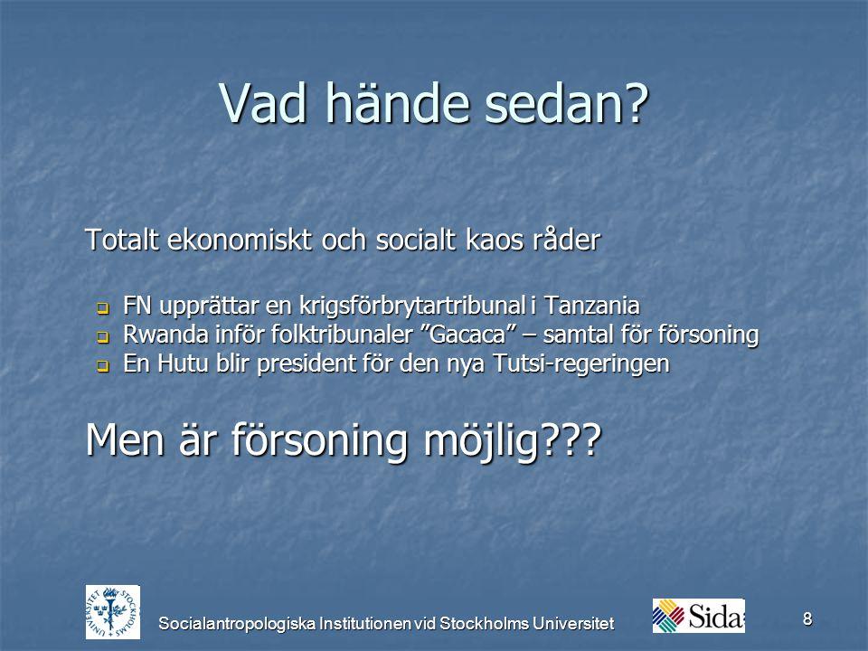 Socialantropologiska Institutionen vid Stockholms Universitet 8 Vad hände sedan.