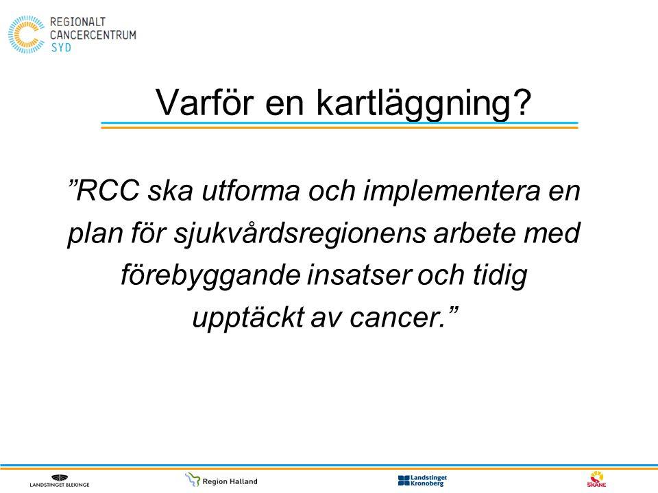 """Varför en kartläggning? """"RCC ska utforma och implementera en plan för sjukvårdsregionens arbete med förebyggande insatser och tidig upptäckt av cancer"""