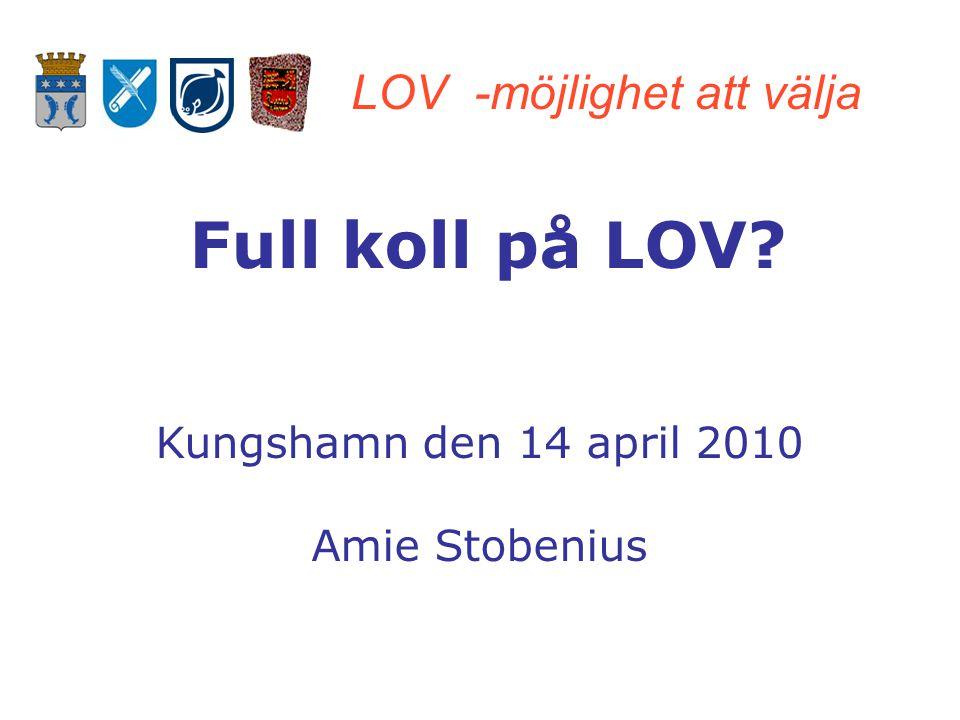 LOV -möjlighet att välja Full koll på LOV? Kungshamn den 14 april 2010 Amie Stobenius