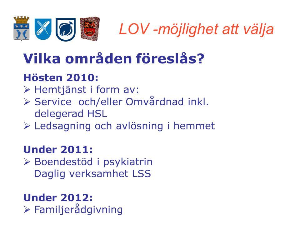 LOV -möjlighet att välja Vilka områden föreslås? Hösten 2010:  Hemtjänst i form av:  Service och/eller Omvårdnad inkl. delegerad HSL  Ledsagning oc