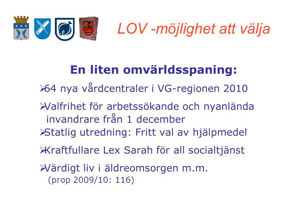 LOV -möjlighet att välja En liten omvärldsspaning:  64 nya vårdcentraler i VG-regionen 2010  Valfrihet för arbetssökande och nyanlända invandrare fr