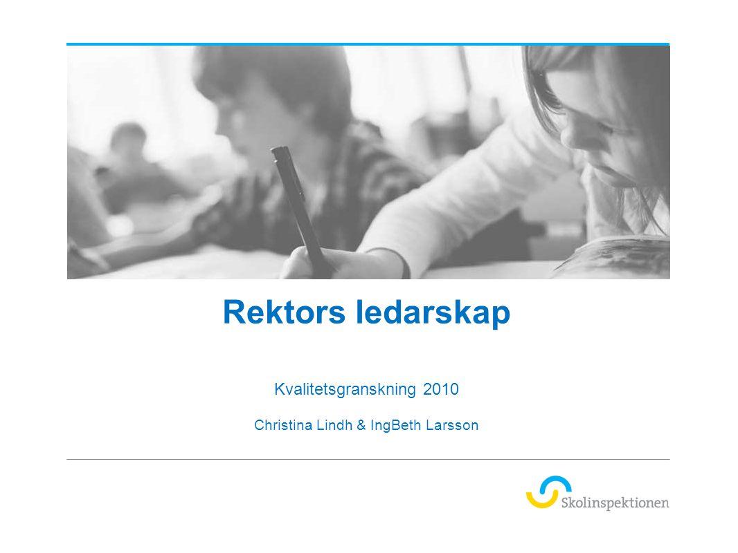 Rektors ledarskap Kvalitetsgranskning 2010 Christina Lindh & IngBeth Larsson