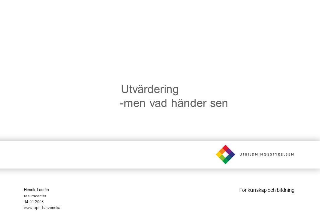 För kunskap och bildning Utvärdering -men vad händer sen Henrik Laurén resurscenter 14.01.2008 www.oph.fi/svenska