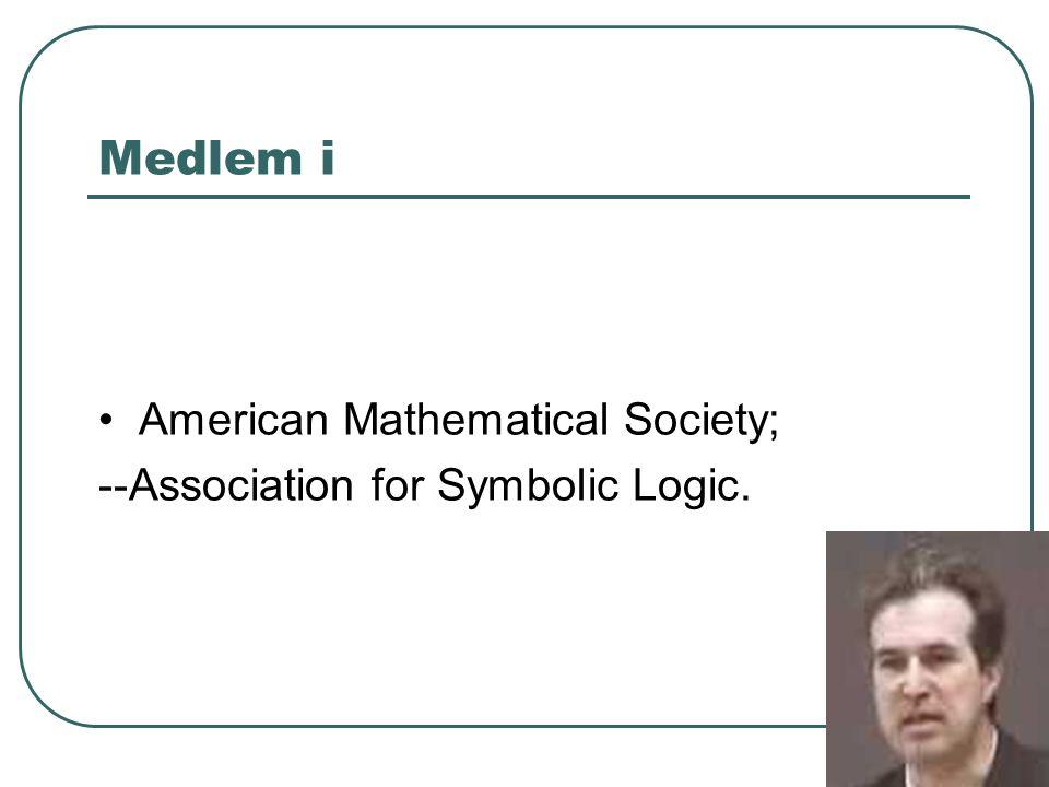 Medlem i American Mathematical Society; --Association for Symbolic Logic.