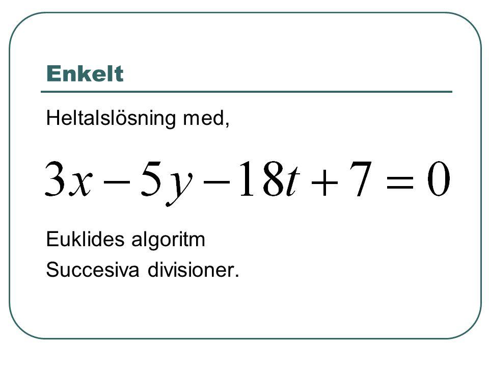 Enkelt Heltalslösning med, Euklides algoritm Succesiva divisioner.
