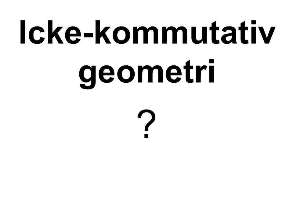 Icke-kommutativ geometri ?