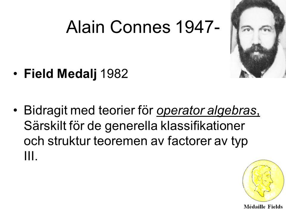 Alain Connes 1947- Field Medalj 1982 Bidragit med teorier för operator algebras, Särskilt för de generella klassifikationer och struktur teoremen av f