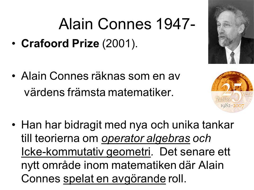 Alain Connes 1947- Crafoord Prize (2001). Alain Connes räknas som en av värdens främsta matematiker. Han har bidragit med nya och unika tankar till te