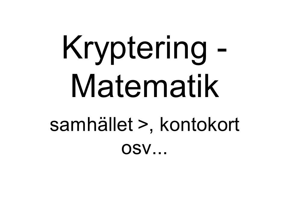 Kryptering - Matematik samhället >, kontokort osv...