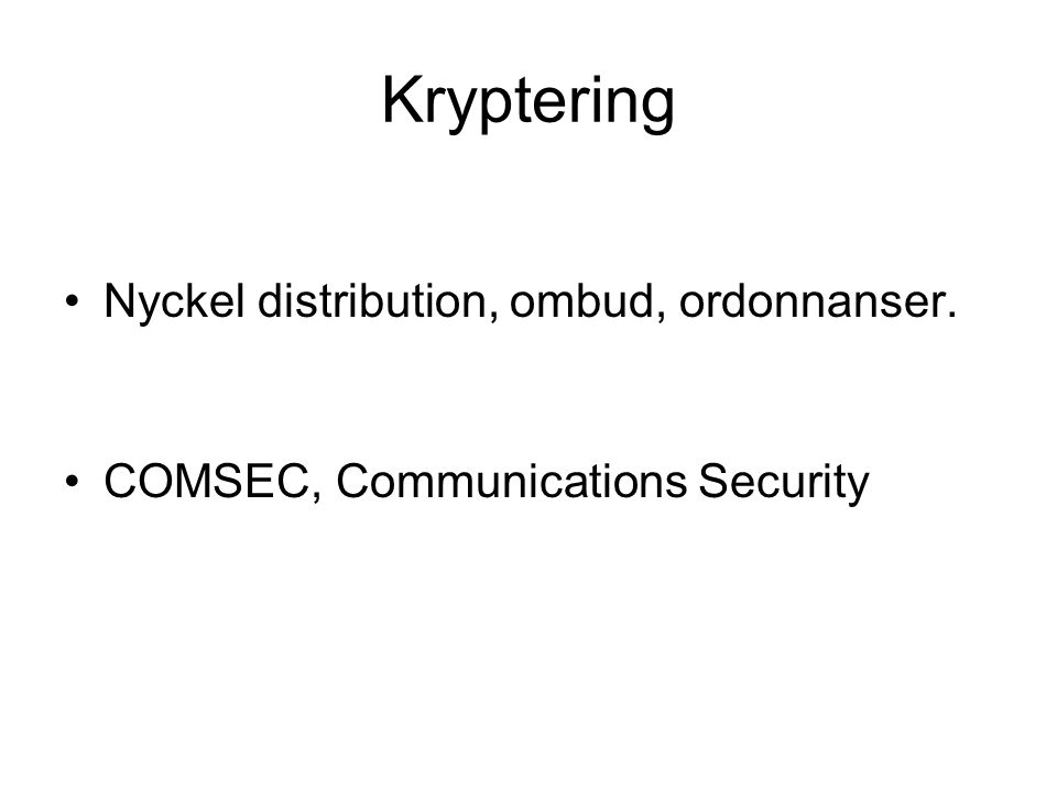Kryptering Nyckel distribution, ombud, ordonnanser. COMSEC, Communications Security