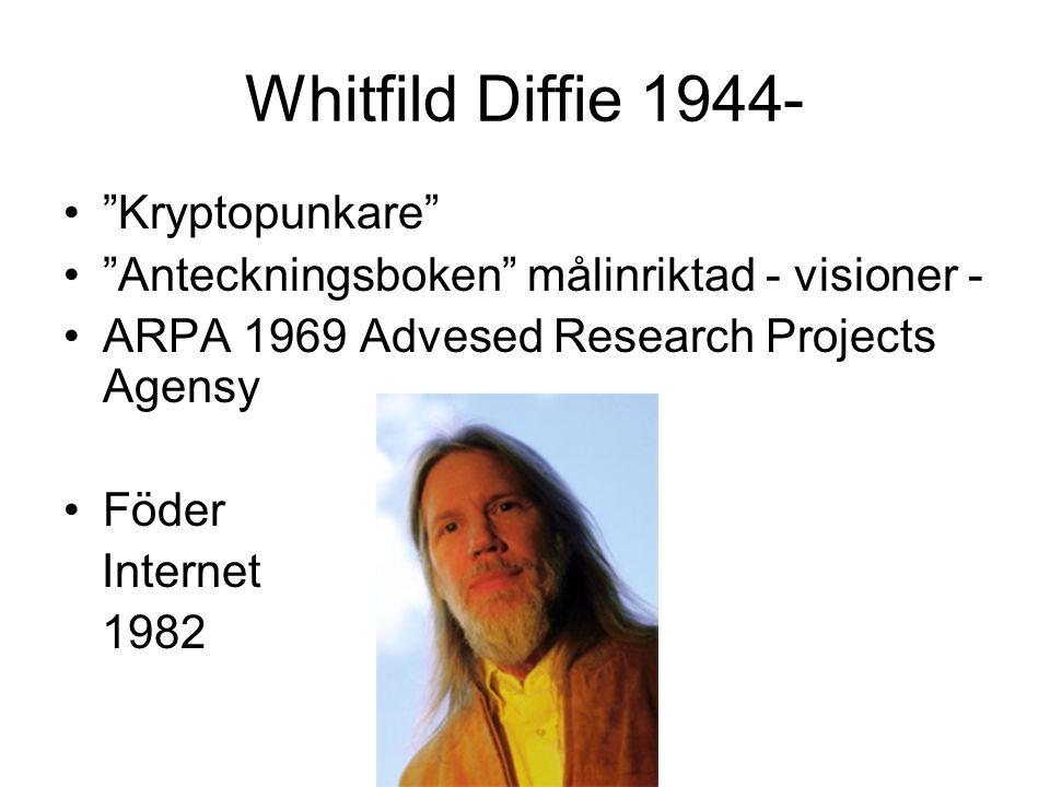 """Whitfild Diffie 1944- """"Kryptopunkare"""" """"Anteckningsboken"""" målinriktad - visioner - ARPA 1969 Advesed Research Projects Agensy Föder Internet 1982"""