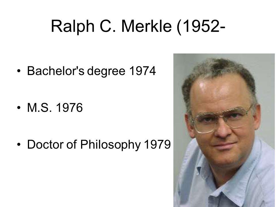 Ralph C. Merkle (1952- Bachelor's degree 1974 M.S. 1976 Doctor of Philosophy 1979