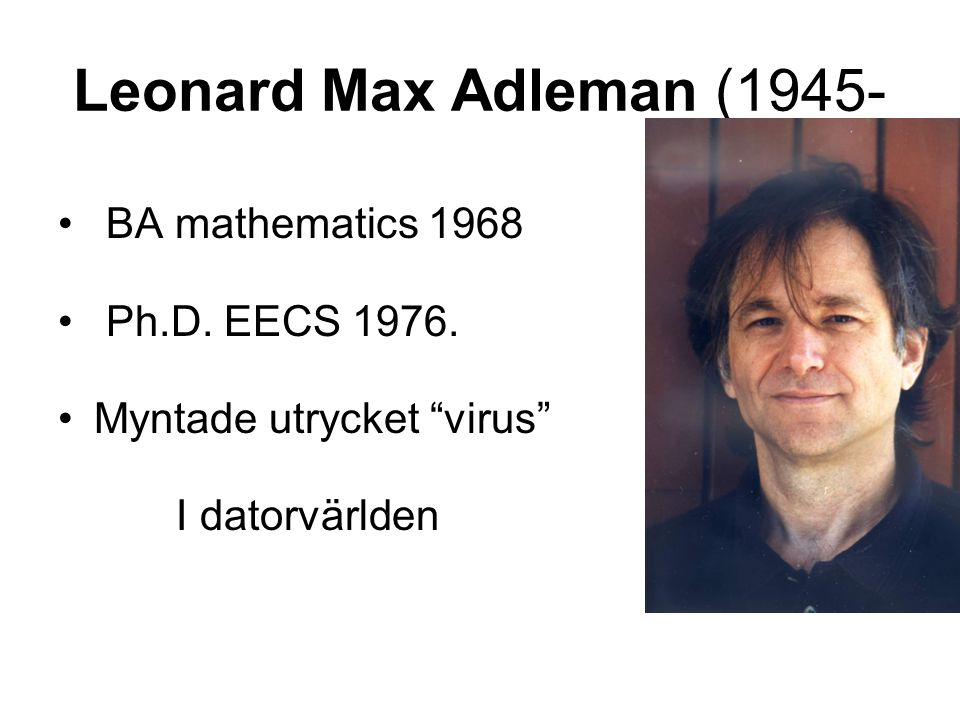 """Leonard Max Adleman (1945- BA mathematics 1968 Ph.D. EECS 1976. Myntade utrycket """"virus"""" I datorvärlden"""