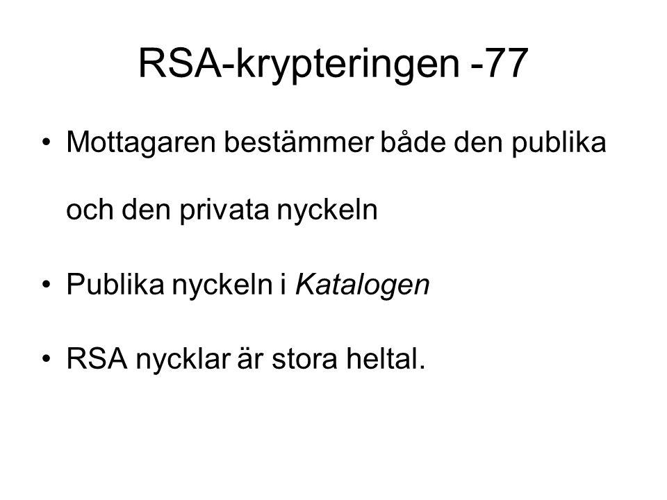RSA-krypteringen -77 Mottagaren bestämmer både den publika och den privata nyckeln Publika nyckeln i Katalogen RSA nycklar är stora heltal.