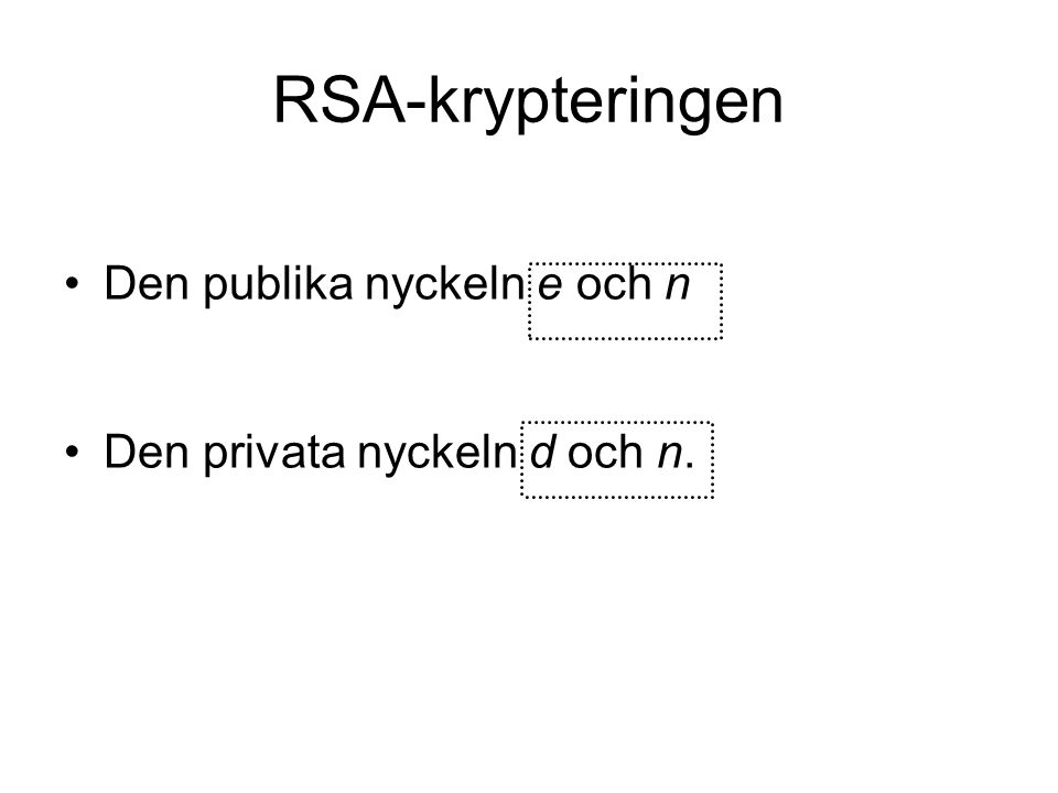 RSA-krypteringen Den publika nyckeln e och n Den privata nyckeln d och n.