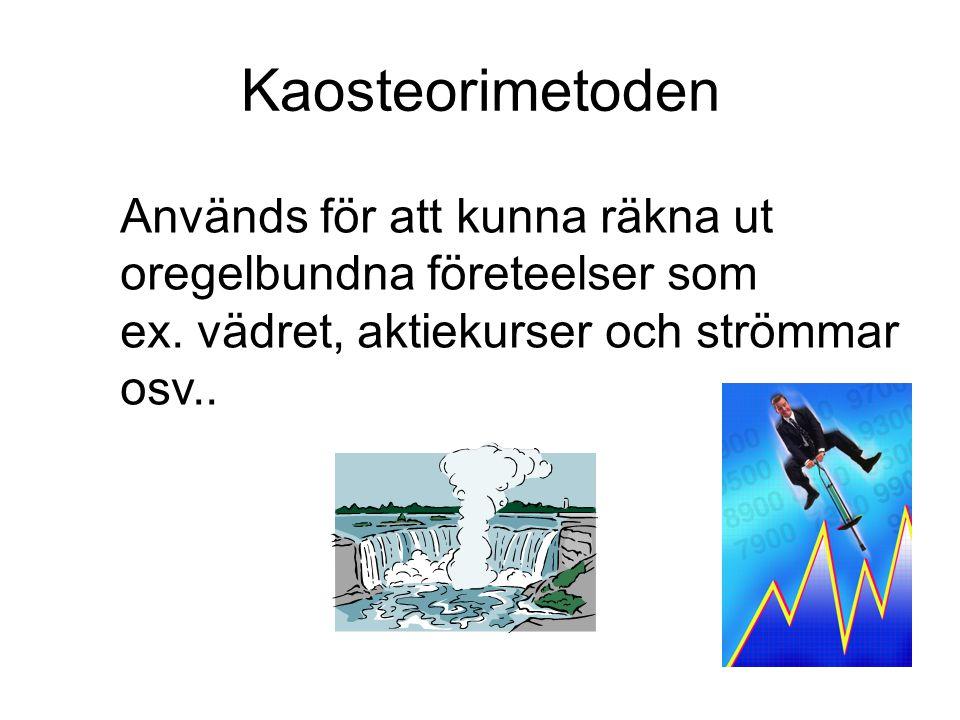 Kaosteorimetoden Används för att kunna räkna ut oregelbundna företeelser som ex. vädret, aktiekurser och strömmar osv..