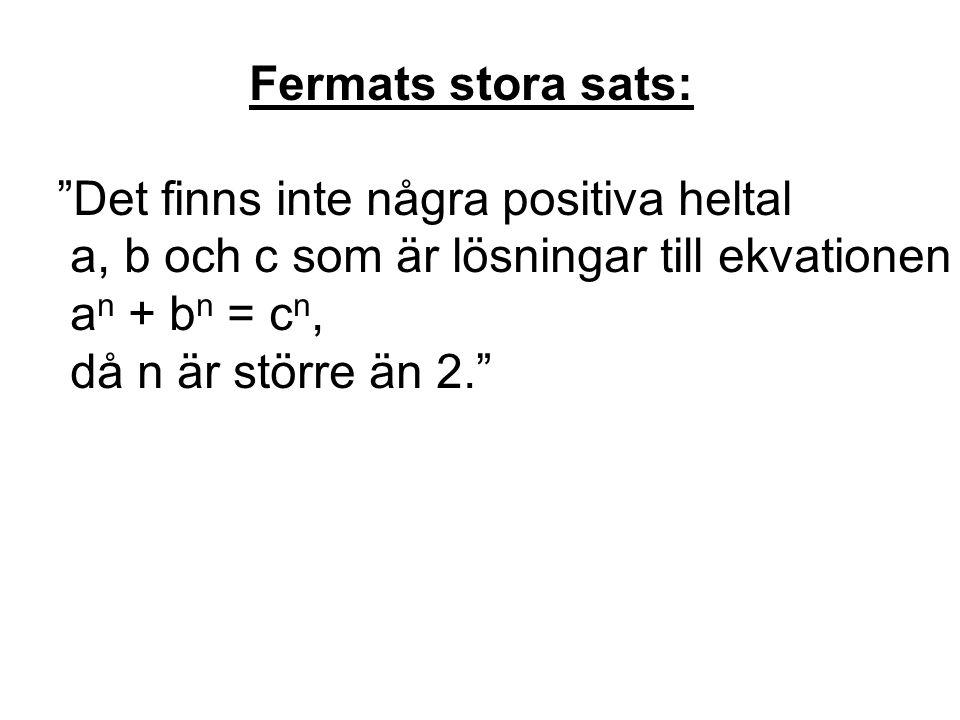 """Fermats stora sats: """"Det finns inte några positiva heltal a, b och c som är lösningar till ekvationen a n + b n = c n, då n är större än 2."""""""