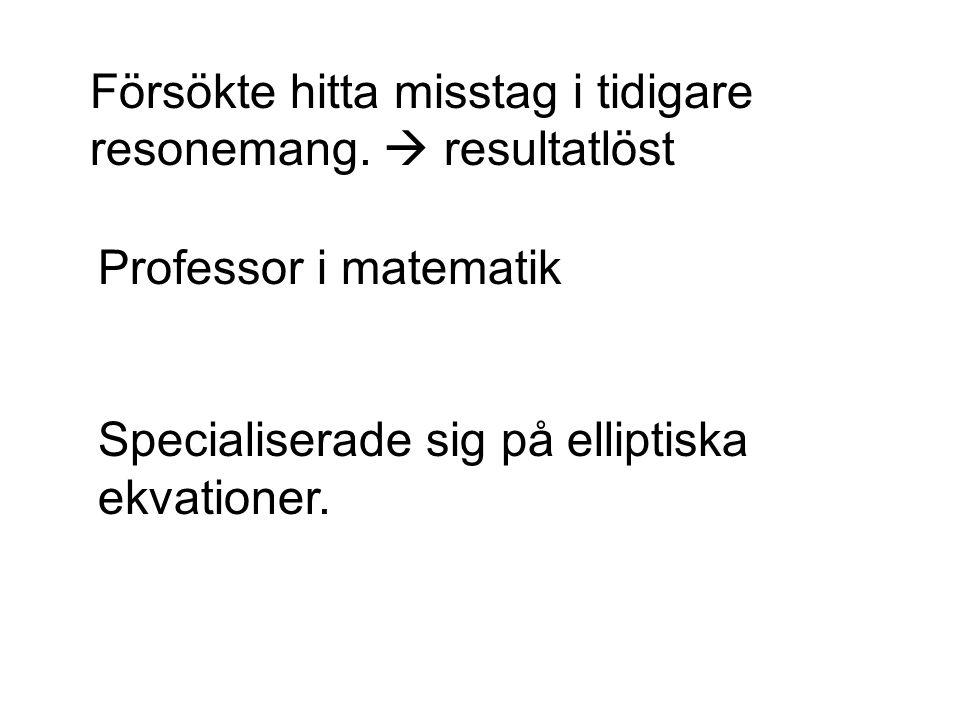 Försökte hitta misstag i tidigare resonemang.  resultatlöst Professor i matematik Specialiserade sig på elliptiska ekvationer.