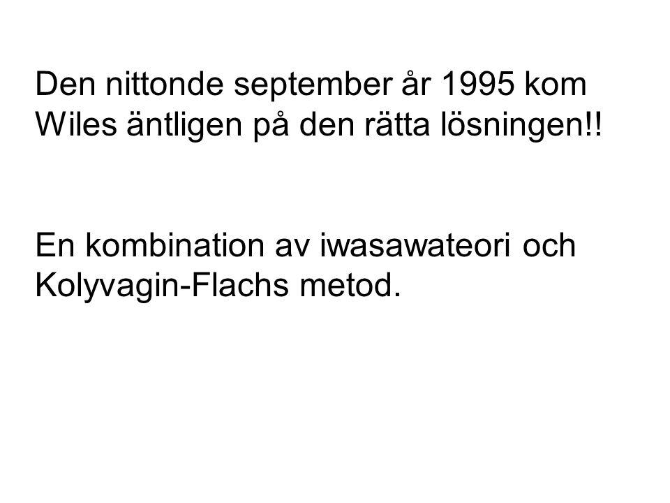 Den nittonde september år 1995 kom Wiles äntligen på den rätta lösningen!! En kombination av iwasawateori och Kolyvagin-Flachs metod.