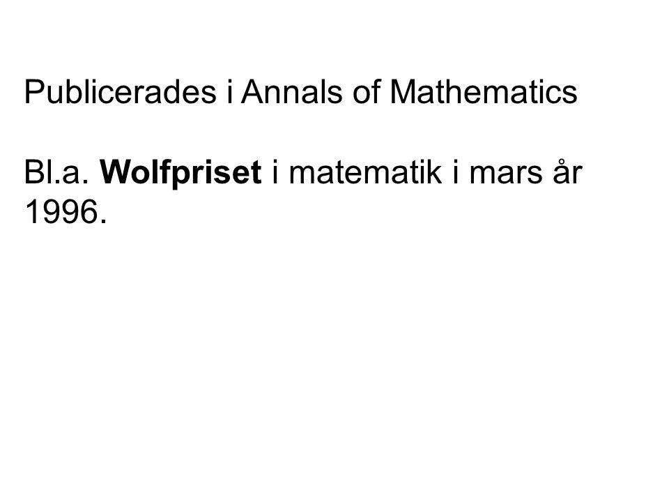 Publicerades i Annals of Mathematics Bl.a. Wolfpriset i matematik i mars år 1996.