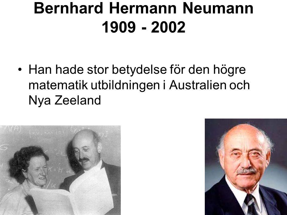 Bernhard Hermann Neumann 1909 - 2002 Han hade stor betydelse för den högre matematik utbildningen i Australien och Nya Zeeland