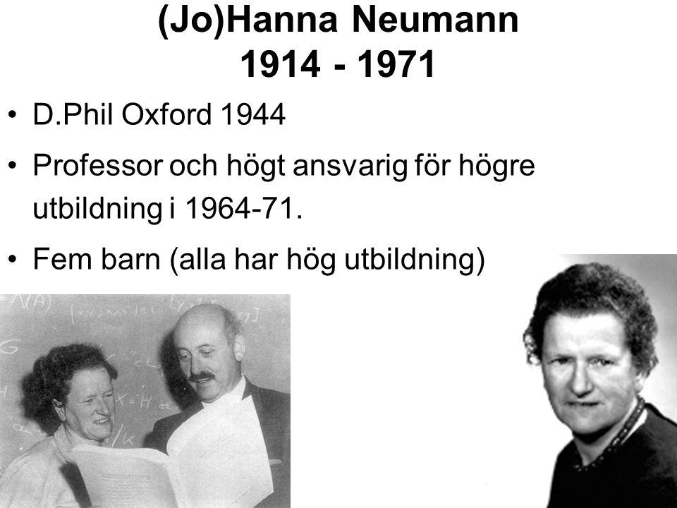 (Jo)Hanna Neumann 1914 - 1971 D.Phil Oxford 1944 Professor och högt ansvarig för högre utbildning i 1964-71. Fem barn (alla har hög utbildning)