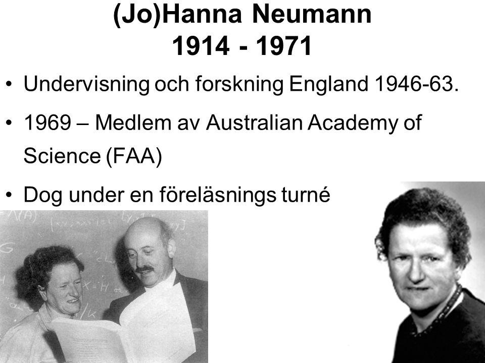 (Jo)Hanna Neumann 1914 - 1971 Undervisning och forskning England 1946-63. 1969 – Medlem av Australian Academy of Science (FAA) Dog under en föreläsnin