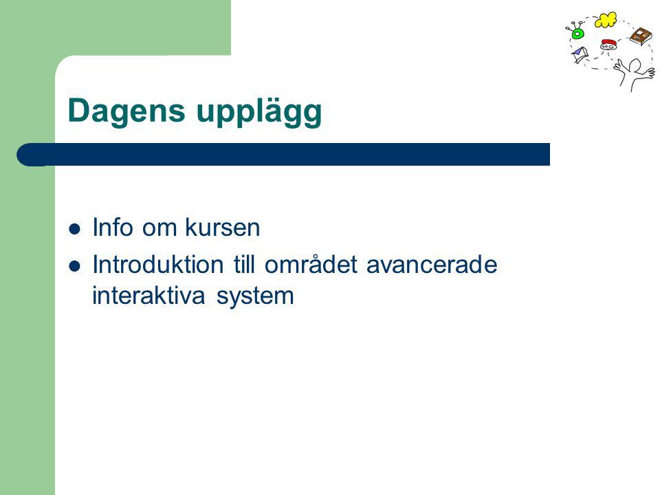 Dagens upplägg Info om kursen Introduktion till området avancerade interaktiva system