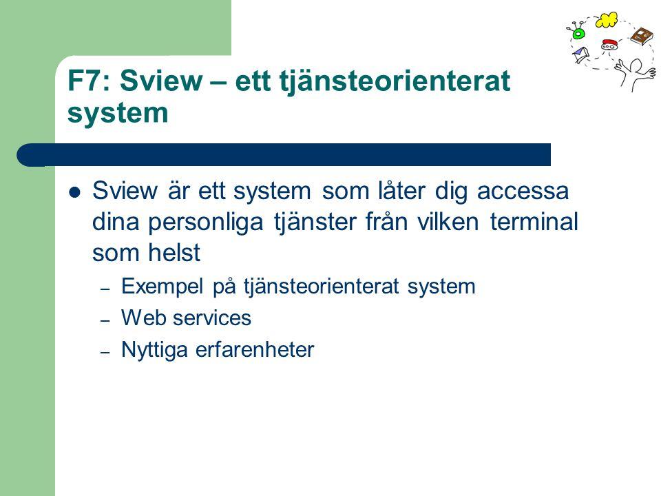 F7: Sview – ett tjänsteorienterat system Sview är ett system som låter dig accessa dina personliga tjänster från vilken terminal som helst – Exempel på tjänsteorienterat system – Web services – Nyttiga erfarenheter