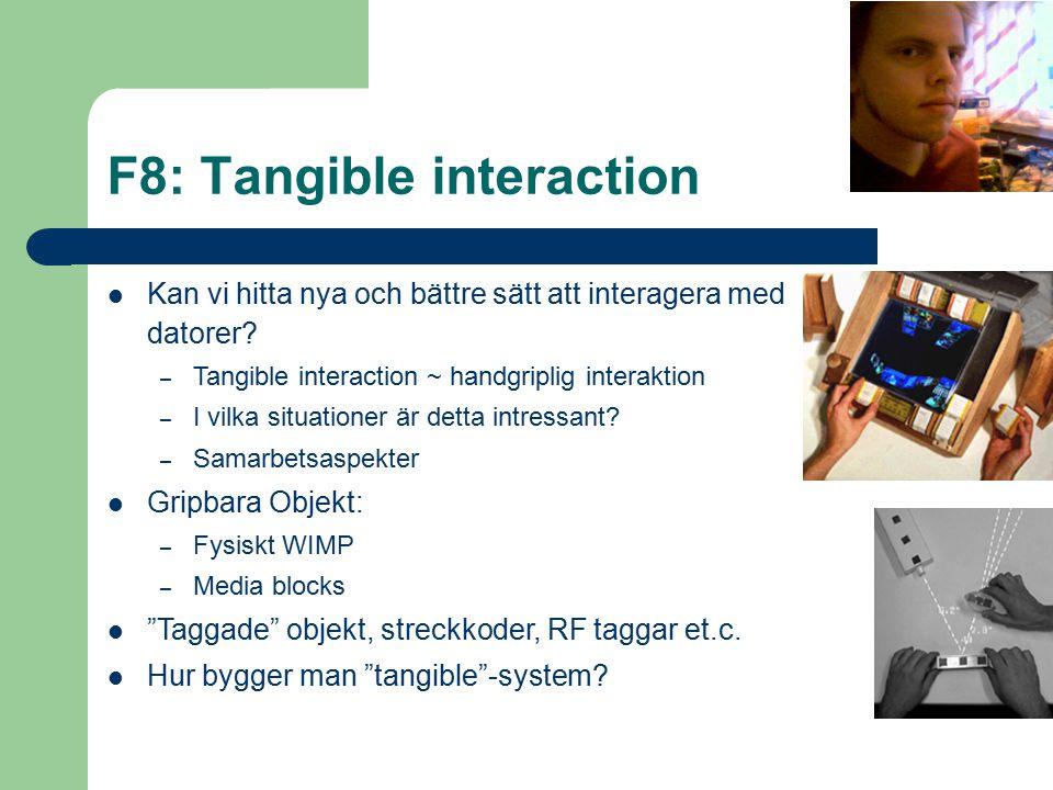 F8: Tangible interaction Kan vi hitta nya och bättre sätt att interagera med datorer? – Tangible interaction ~ handgriplig interaktion – I vilka situa