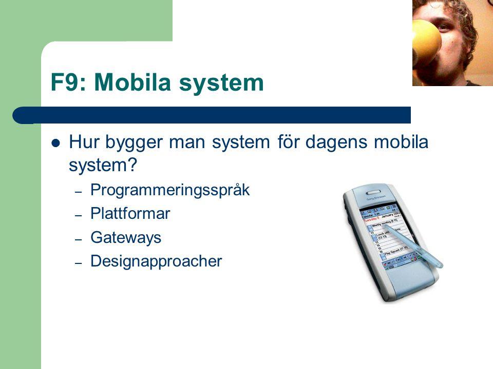 F9: Mobila system Hur bygger man system för dagens mobila system? – Programmeringsspråk – Plattformar – Gateways – Designapproacher