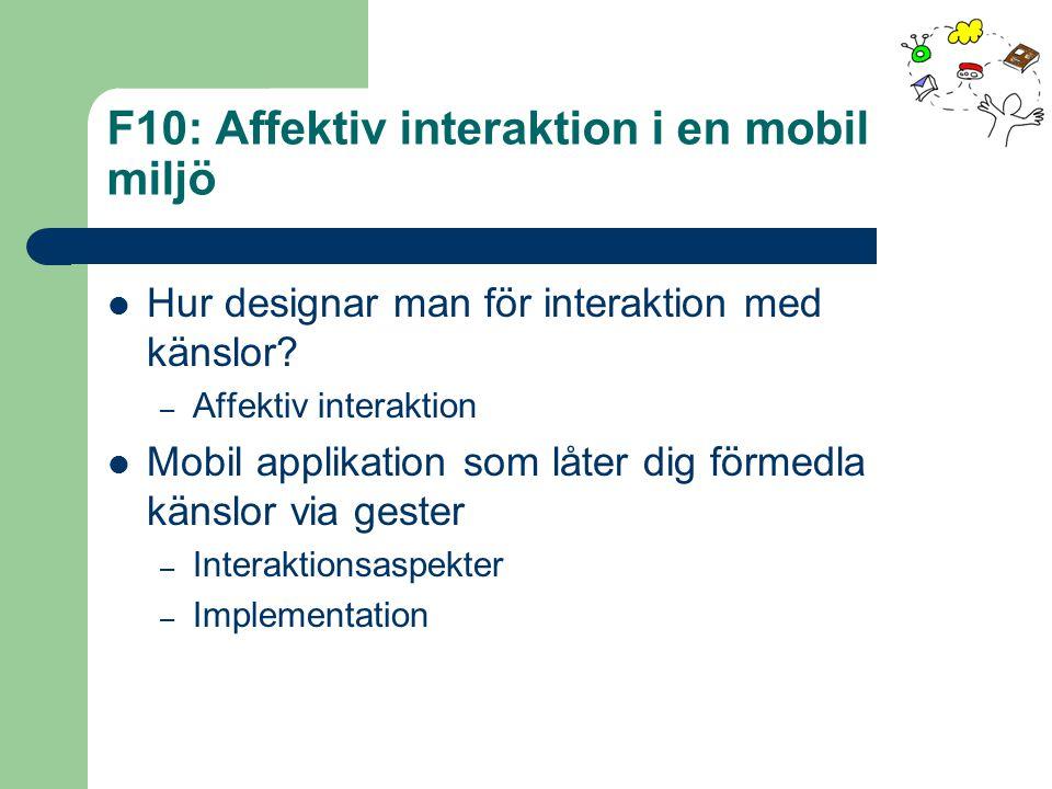 F10: Affektiv interaktion i en mobil miljö Hur designar man för interaktion med känslor? – Affektiv interaktion Mobil applikation som låter dig förmed