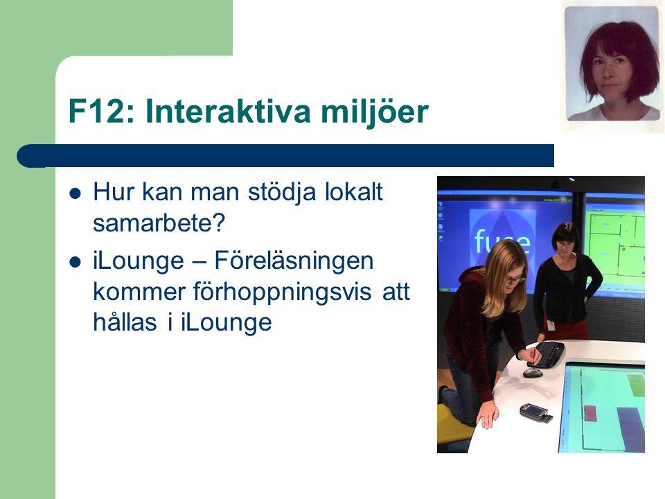 F12: Interaktiva miljöer Hur kan man stödja lokalt samarbete? iLounge – Föreläsningen kommer förhoppningsvis att hållas i iLounge