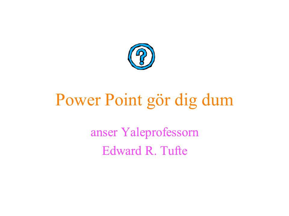 Power Point gör dig dum anser Yaleprofessorn Edward R. Tufte