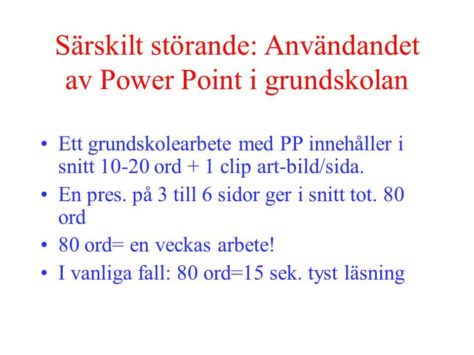 Särskilt störande: Användandet av Power Point i grundskolan Ett grundskolearbete med PP innehåller i snitt 10-20 ord + 1 clip art-bild/sida.
