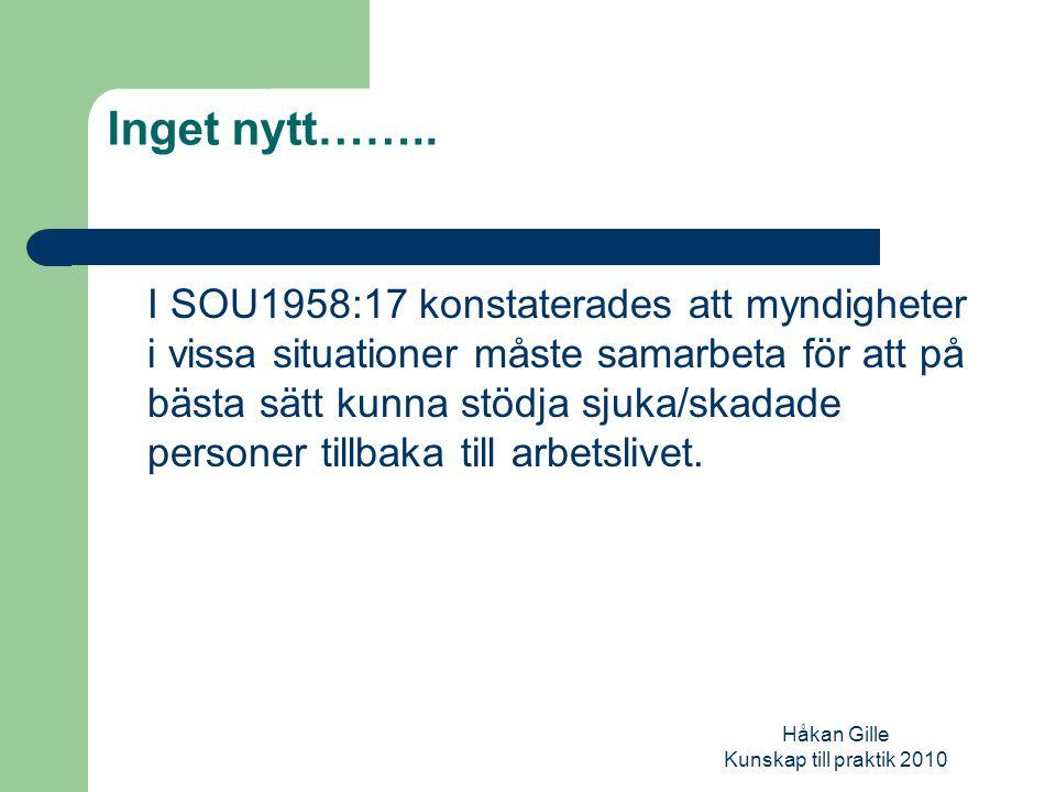 Håkan Gille Kunskap till praktik 2010 Samverkan………… medvetna målinriktade handlingar som utförs tillsammans med andra i en klart avgränsad målgrupp avseende ett definierat problem och syfte.